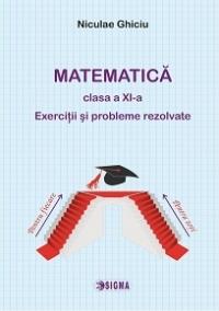 Matematica clasa a XI-a. Exercitii si probleme rezolvate (cod 1134)