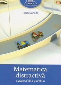 Matematica distractiva clasele a VII-a si a VIII-a
