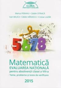 Matematica - Evaluarea Nationala pentru absolventii clasei a VIII-a. Teme, probleme si teste de verificare [2015]