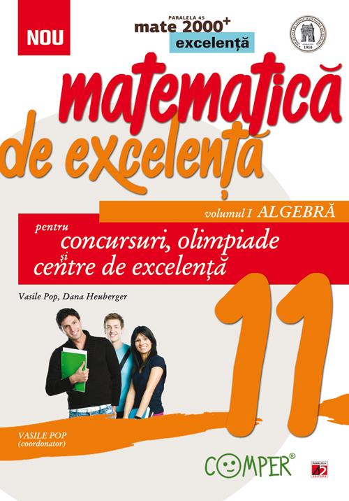 MATEMATICA DE EXCELENTA. PENTRU CONCURSURI, OLIMPIADE SI CENTRELE DE EXCELENTA. CLASA A XI-A. VOLUMUL I - ALGEBRA
