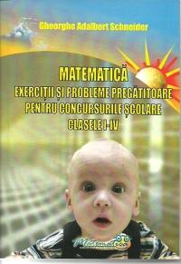 Matematica. Exercitii si probleme pregatitoare pentru concursurile scolare, clasele 1-4