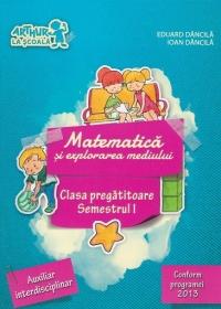 Matematica si explorarea mediului - Clasa pregatitoare, semestrul I. Auxiliar interdisciplinar