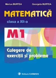 Matematica M1. Clasa a XII-a. Culegere de exercitii si probleme