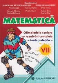 Matematica. Olimpiadele scolare cu rezolvari complete - toate judetele. Clasa a VII-a