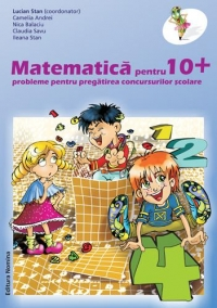 MATEMATICA PENTRU 10+ PROBLEME PENTRU
