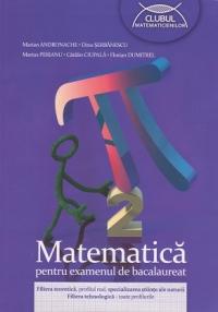 Matematica pentru examenul de bacalaureat - Filiera teoretica, profilul real, specializarea stiinte ale naturii. Filiera tehnologica - toate profilurile