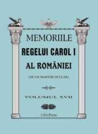 Memoriile Regelui Carol I al Romaniei (de un martor ocular). Volumul XVII