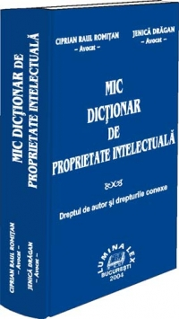 MIC DICTIONAR PROPRIETATE INTELECTUALA dreptul