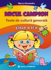 Micul campion. Teste de cultura generala. Clasa II
