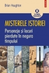 Misterele istoriei Personaje locuri pierdute