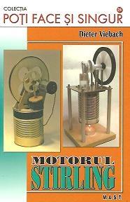 Motorul Stirling - Simplu de construit, pe intelesul tuturor