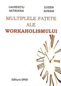 Multiplele fatete ale workaholismului