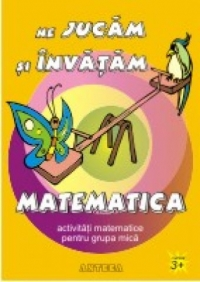 Ne jucam si invatam matematica - activitati matematice pentru copii isteti
