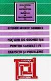 Notiuni de geometrie pentru clasele I-IV. Exercitii si probleme