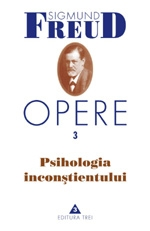 Opere, vol. 3 - Psihologia inconstientului (editie revizuita)