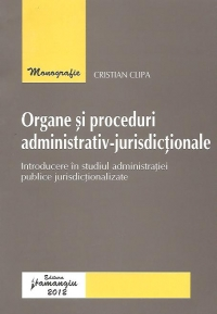 Organe proceduri administrativ jurisdictionale Introducere