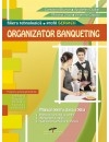 Organizator Banqueting. Manual de clasa a XII-a (filiera Tehnologica, profilul Servicii)