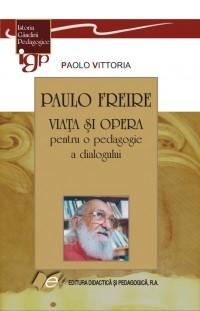 PAULO FREIRE - VIATA SI OPERA pentru o pedagogie a dialogului