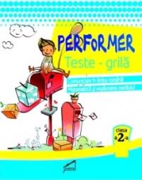 Performer. Teste grila - Clasa a II-a. Comunicare in limba romana, Matematica si explorarea mediului