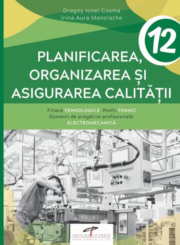 Planificarea si organizarea productiei - Manual pentru clasa a XII-a,ruta directa; clasa a XIII-a, ruta progresiva - filiera tehnologica, profil TEHNIC