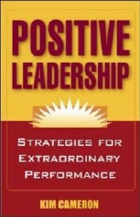 POSITIVE LEADERSHIP: STRATEGIES FOR EXTRAORDINARY