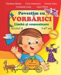 Povestim cu Vorbarici. Limba si comunicare. Nivelul II, 5-6/7 ani