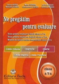 Ne pregatim pentru evaluare, clasa a V-a - Limba Romana. Geografie. Istorie. Limba engleza. Limba franceza