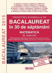 Pregatirea examenului de BACALAUREAT in 30 de saptamani 2015. Matematica. M_mate-info (cod 1135)