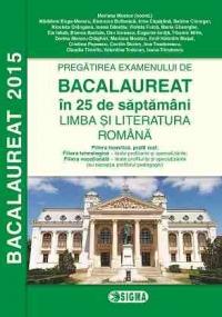 Pregatirea examenului de BACALAUREAT 2015 in 25 de saptamani. LIMBA SI LITERATURA ROMANA - profil real (cod 1141)