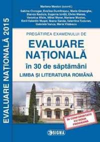 Pregatirea examenului de EVALUARE NATIONALA 2015 in 30 de saptamani. Limba si literatura romana clasa a VIII-a (cod 1138)