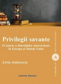 PRIVILEGII SAVANTE istorie libertatilor universitare