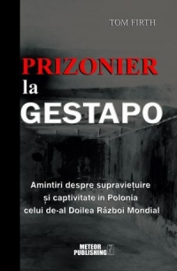 Prizonier Gestapo Amintiri despre supravietuire