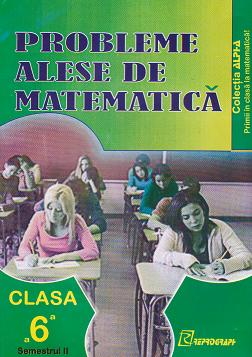 Probleme alese de matematica. Clasa a VI-a, semestrul II