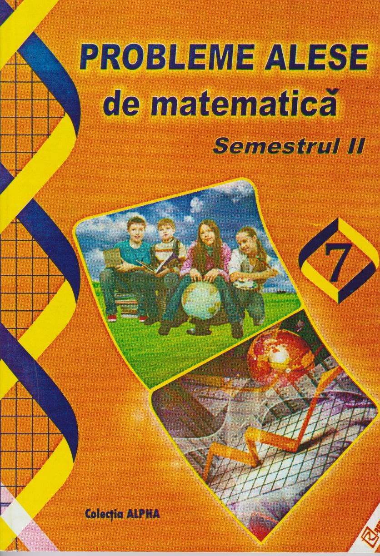 Probleme alese de matematica. Clasa a VII-a, semestrul II