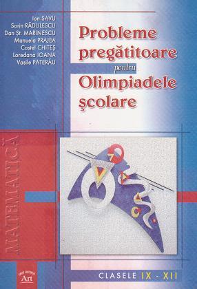Matematica - Probleme pregatitoare pentru olimpiadele scolare. Clasele IX - XII