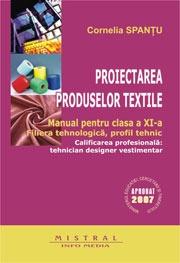 Proiectarea produselor textile. Manual pentru clasa a XI-a. Filiera tehnologica, profil tehnic. Calificarea profesionala: tehnician designer vestimentar