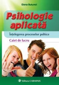 Psihologie aplicata. Intelegerea proceselor psihice. Caiet de lucru