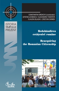 Redobandirea cetateniei romane: Perspective istorice, comparative si aplicate/ Reacquiring the Romanian Citizenship: Historical, Comparative and Applied Perspectives
