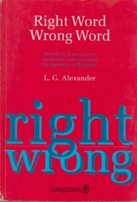 Right word Wrong word - Words and structures confused and misused by learners of English