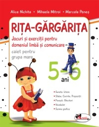 Rita Gargarita - jocuri si exercitii pentru domeniul limba si comunicare (caiet) grupa mare 5-6 ani