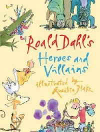 Roald Dahl Heroes and Villains