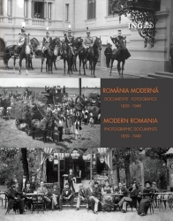 Romania moderna. Documente fotografice 1859-1949 / Modern Romania. Photographic documents 1859-1949 (editie bilingva romana-engleza)