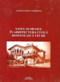 Satul si orasul in arhitectura civila romaneasca veche