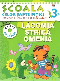 Scoala celor sapte pitici. Activitati pentru copiii de la 3 la 4 ani - Lacomia strica omenia