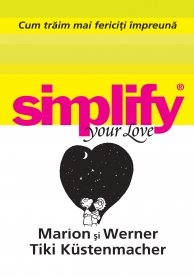 Simplify your love - CUM TRAIM MAI FERICITI IMPREUNA