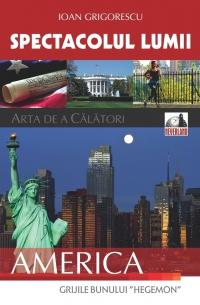 Spectacolul lumii: arta de a calatori, Volumul al IV-lea - America. Grijile bunului Hegemon