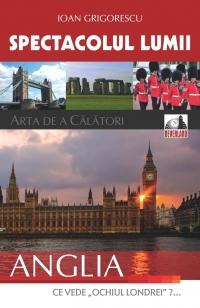 Spectacolul lumii: arta de a calatori, Volumul al III-lea - Anglia - Ce vede ochiul Londrei?...