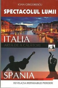 Spectacolul lumii: arta de a calatori, Volumul al II-lea - Italia. Spania. Revelatia ireparabilei pierderi