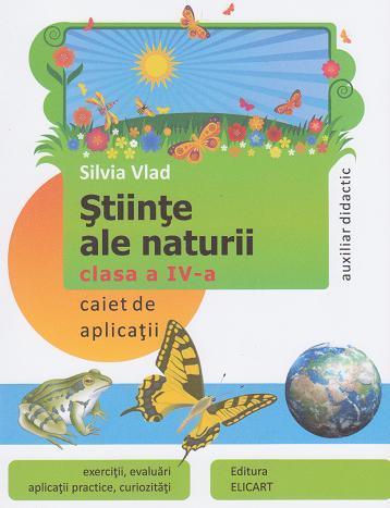 Stiinte ale naturii. Clasa a IV-a - Caiet de aplicatii (exercitii, evaluari, aplicatii practice, curiozitati)