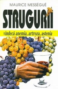 Strugurii vindeca anemia artroza astenia